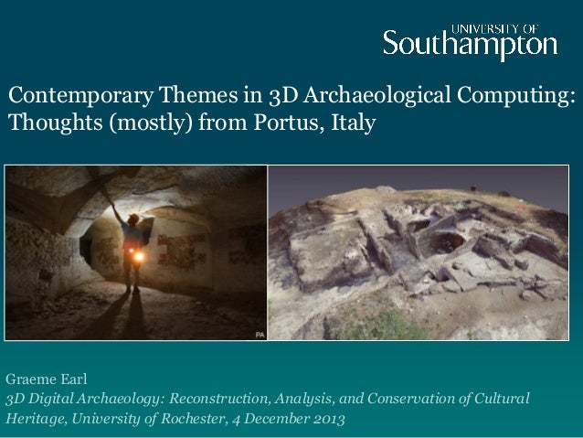 Contemporary Themes in 3D Archaeological Computing: Thoughts (mostly) from Portus, Italy  Graeme Earl 3D Digital Archaeolo...
