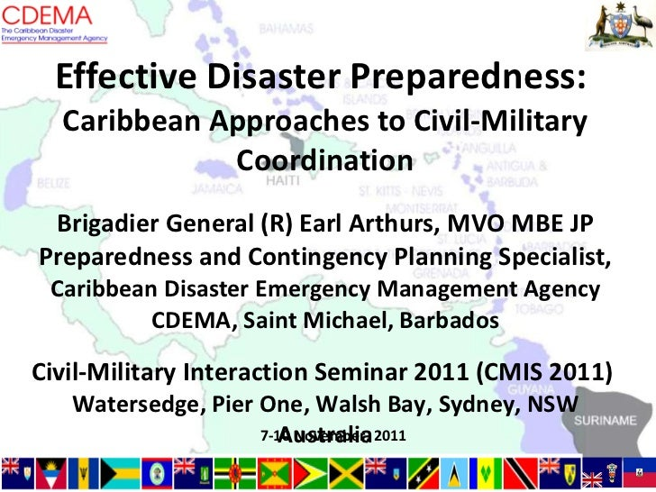 Effective Disaster Preparedness:  Caribbean Approaches to Civil-Military Coordination Brigadier General (R) Earl Arthurs, ...