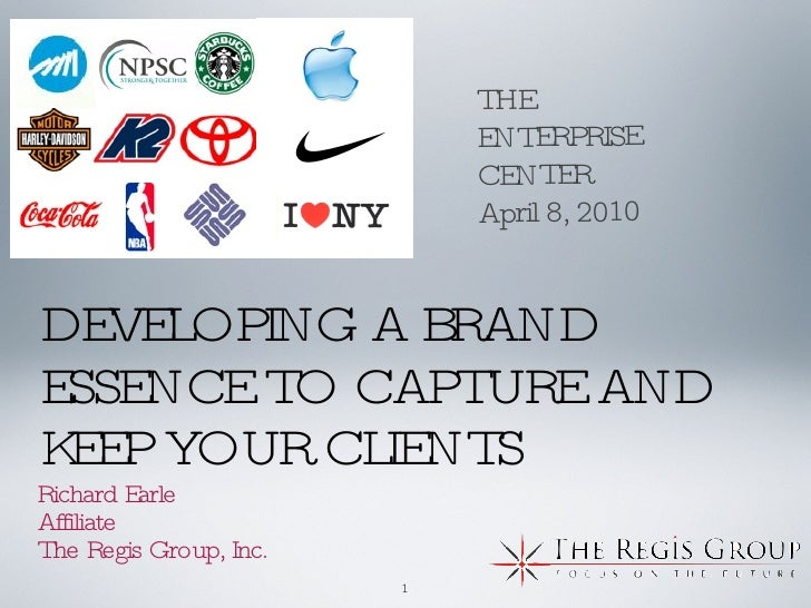 DEVELOPING A BRAND ESSENCE TO CAPTURE AND KEEP YOUR CLIENTS <ul><ul><li>Richard Earle </li></ul></ul><ul><ul><li>Affiliate...