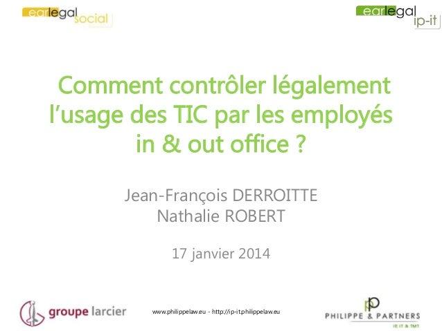 www.philippelaw.eu - http://ip-it.philippelaw.eu Comment contrôler légalement l'usage des TIC par les employés in & out of...