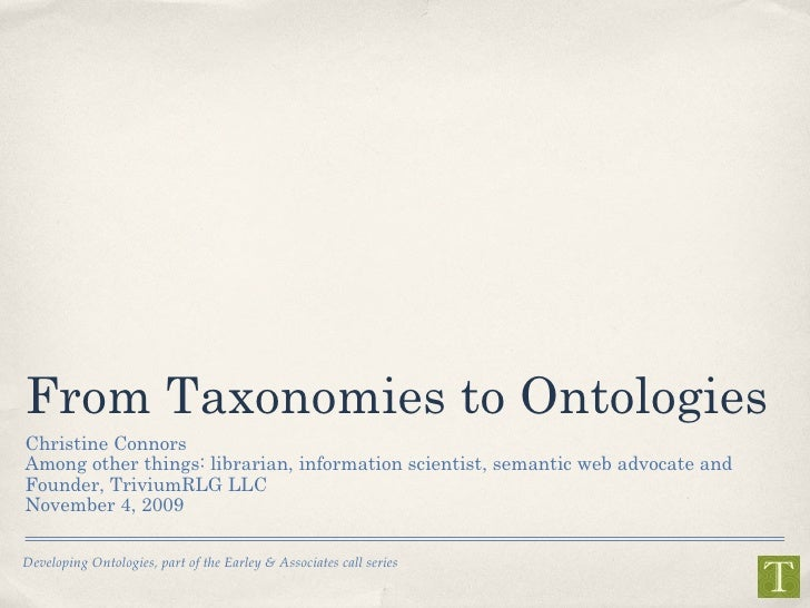 From Taxonomies to Ontologies <ul><li>Christine Connors  </li></ul><ul><li>Among other things: librarian, information scie...