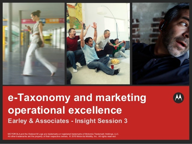 e-Taxonomy and marketingoperational excellenceEarley & Associates - Insight Session 3MOTOROLA and the Stylized M Logo are ...