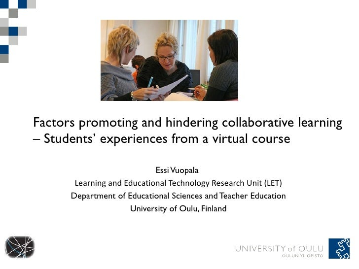 Factors promoting and hindering collaborative learning  – Students' experiences from a virtual course Essi Vuopala  Learni...