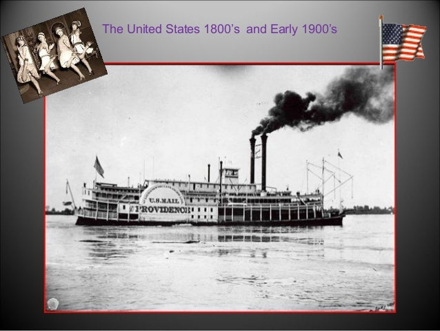The United States 1800's and Early 1900's