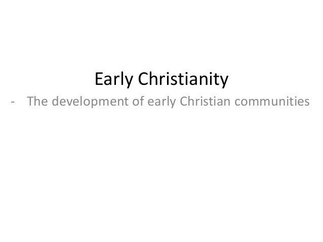 Early Christianity- The development of early Christian communities