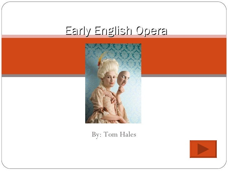 By: Tom Hales Early English Opera