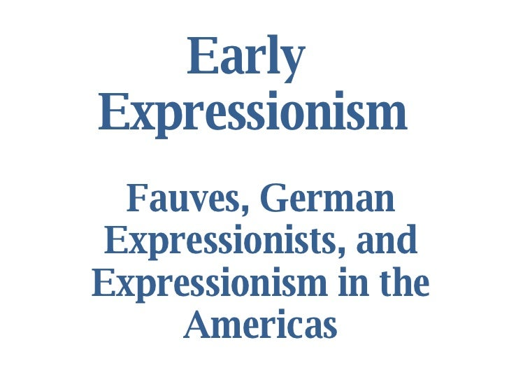 Early  Expressionism Fauves, German Expressionists, and Expressionism in the Americas