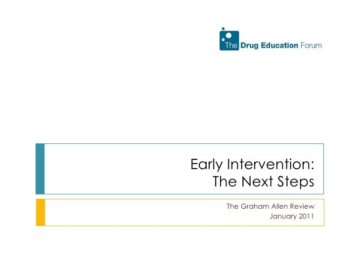 Early Intervention: The Next Steps The Graham Allen Review January 2011