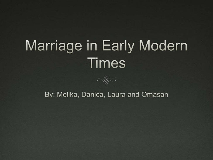 Marriage in Early Modern Times<br />By: Melika, Danica, Laura and Omasan<br />