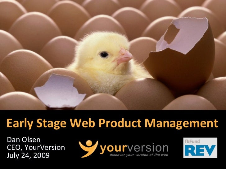 EarlyStageWebProductManagement DanOlsen CEO,YourVersion July24,2009                         Copyright© 2009YourV...