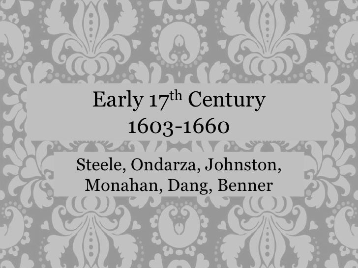 Early 17th Century1603-1660<br />Steele, Ondarza, Johnston, Monahan, Dang, Benner<br />