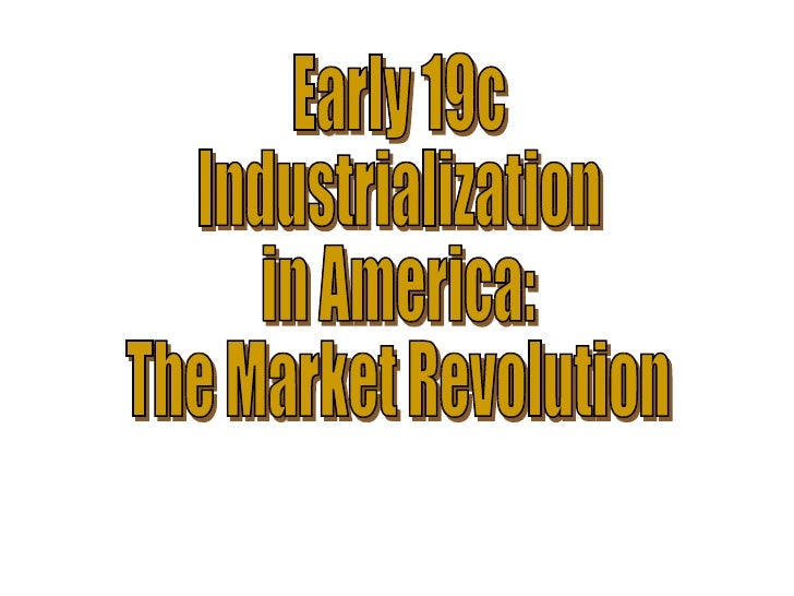 Early 19c Industrialization in America: The Market Revolution