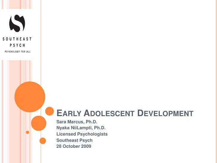 Early Adolescent Development <br />Sara Marcus, Ph.D.<br />NyakaNiiLampti, Ph.D.<br />Licensed Psychologists<br />Southeas...