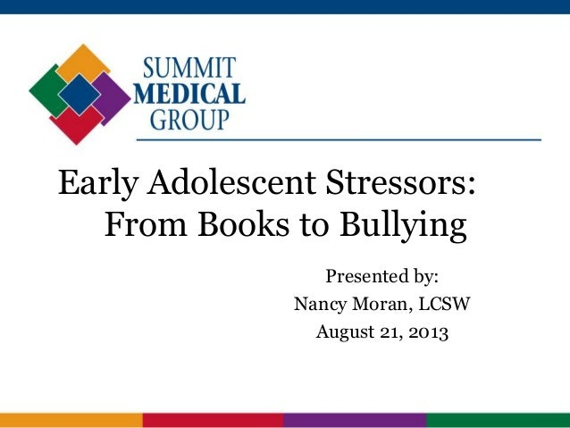 Early Adolescent Stressors: From Books to Bullying Presented by: Nancy Moran, LCSW August 21, 2013