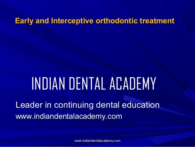 Early and Interceptive orthodontic treatment  INDIAN DENTAL ACADEMY Leader in continuing dental education www.indiandental...