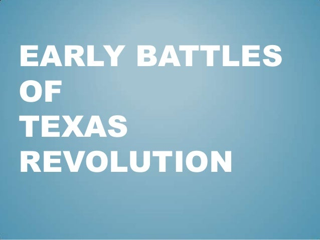 EARLY BATTLES OF TEXAS REVOLUTION