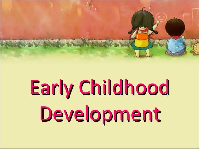 Infancy and early childhood developement