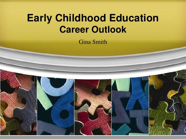 Early Childhood Education       Career Outlook           Gina Smith