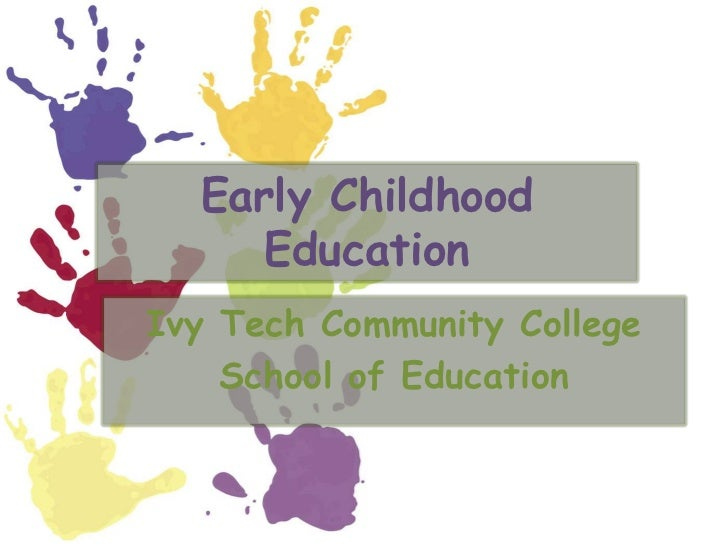 Early Childhood Education<br />Ivy Tech Community College<br />School of Education<br />