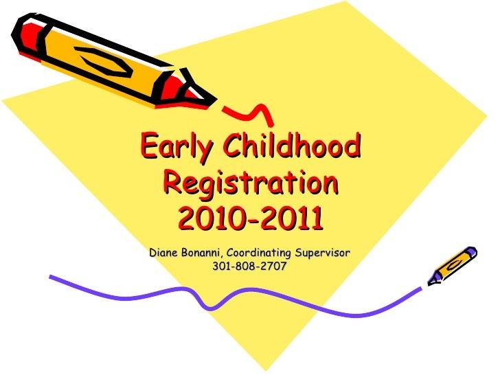 Early Childhood Registration 2010-2011 Diane Bonanni, Coordinating Supervisor 301-808-2707
