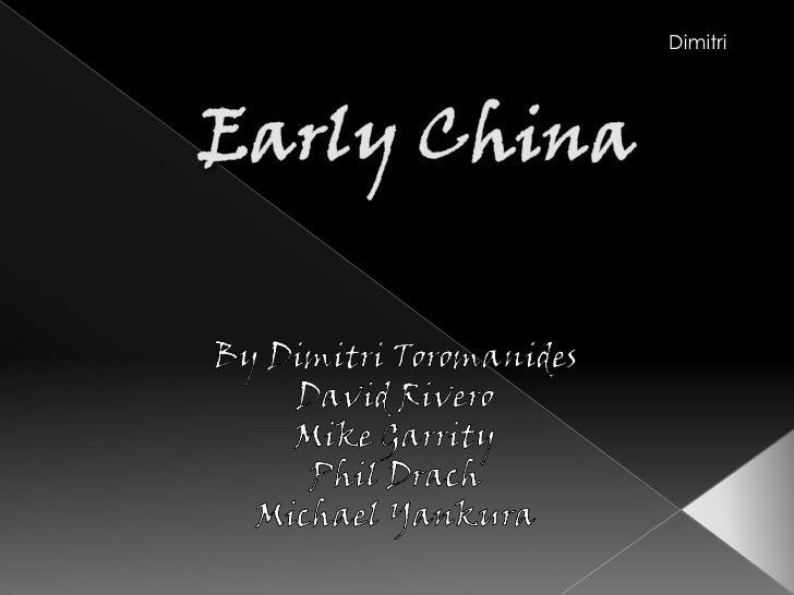 Early China<br />Dimitri<br />By Dimitri Toromanides<br />David Rivero<br />Mike Garrity<br />Phil Drach<br />Michael Yank...