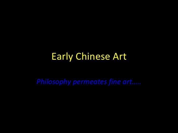 Early Chinese ArtPhilosophy permeates fine art…..