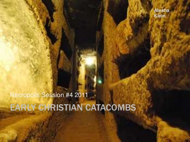Early Christian Catacombs<br />Necropolis Session #4 2011<br />Alesha Klein<br />