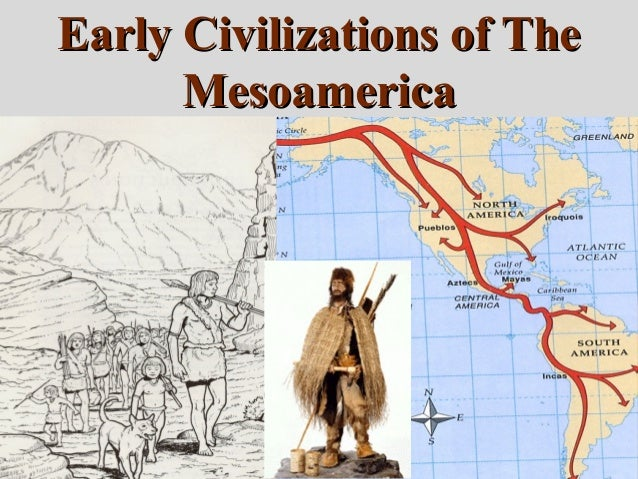 Early Civilizations of TheEarly Civilizations of The MesoamericaMesoamerica Human Settlement in the AmericasHuman Settleme...
