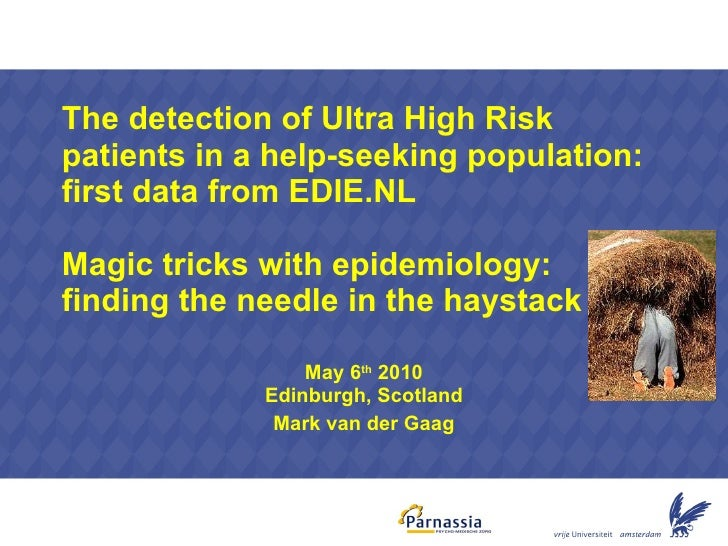The detection of Ultra High Risk patients in a help-seeking population: first data from EDIE.NL Magic tricks with epidemio...