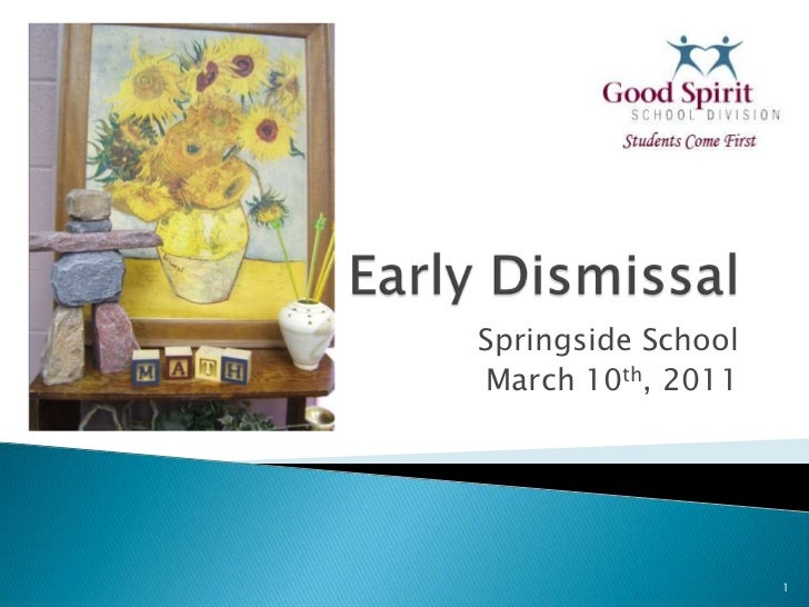 Early Dismissal<br />Springside School<br />March 10th, 2011<br />1<br />