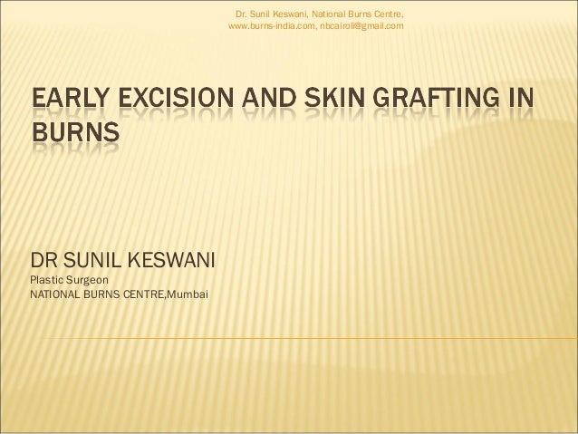 Early excision and skin grafting in burns by Dr. Sunil Keswani, National Burns Centre, Airoli