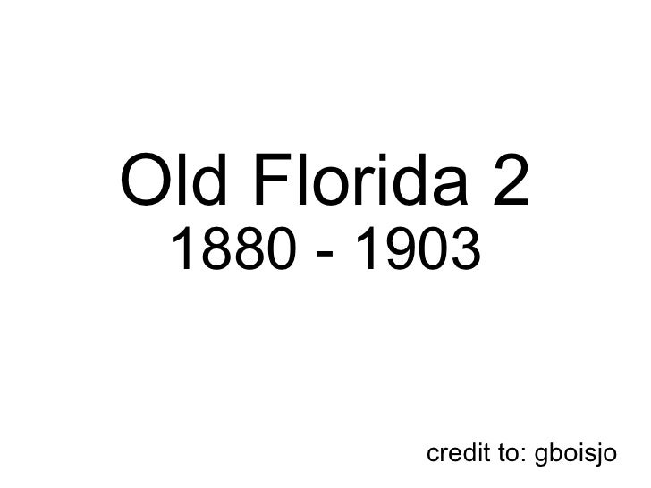 Old Florida 2  1880 - 1903 credit to: gboisjo