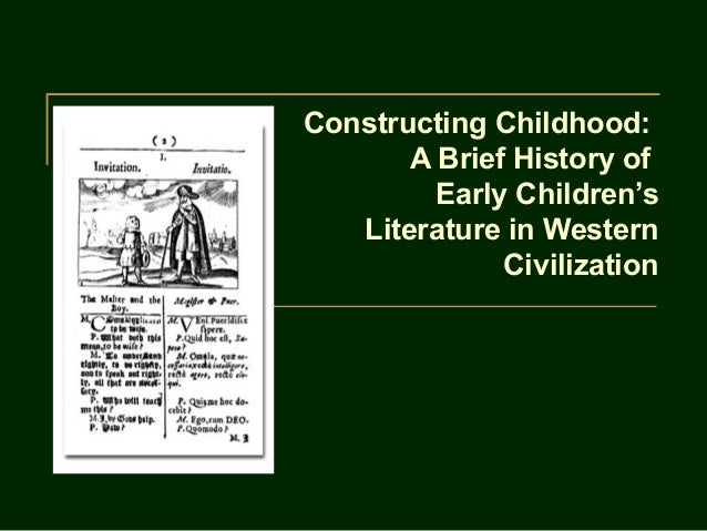 Constructing Childhood:       A Brief History of         Early Children's   Literature in Western              Civilization