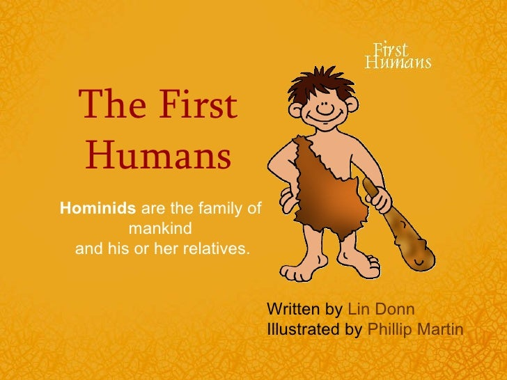 The First  HumansHominids are the family of        mankind and his or her relatives.                             Written b...