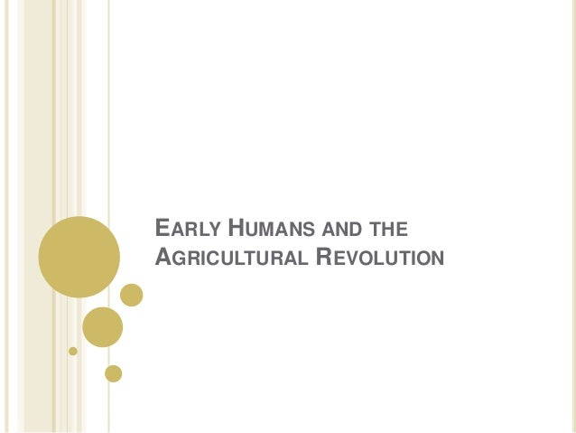 EARLY HUMANS AND THE AGRICULTURAL REVOLUTION