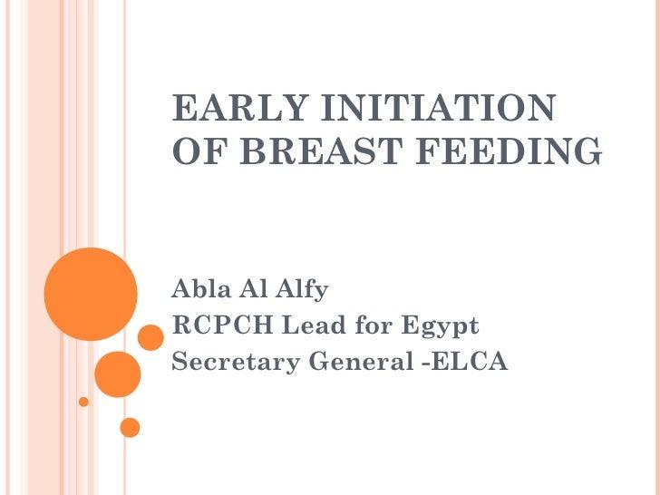 EARLY INITIATIONOF BREAST FEEDINGAbla Al AlfyRCPCH Lead for EgyptSecretary General -ELCA