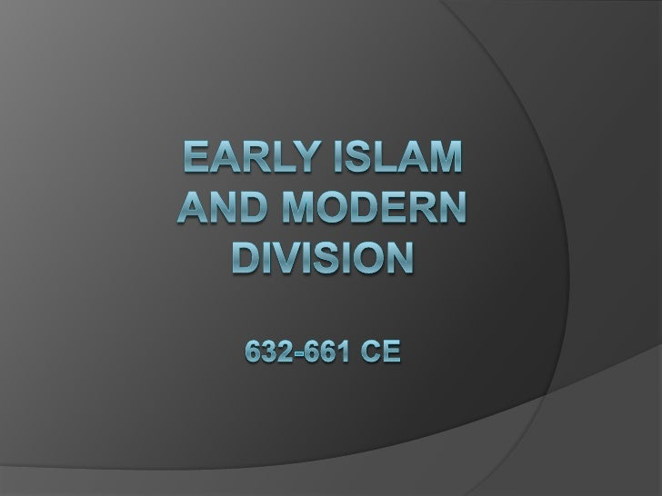 Early Islamand Modern Division632-661 CE<br />