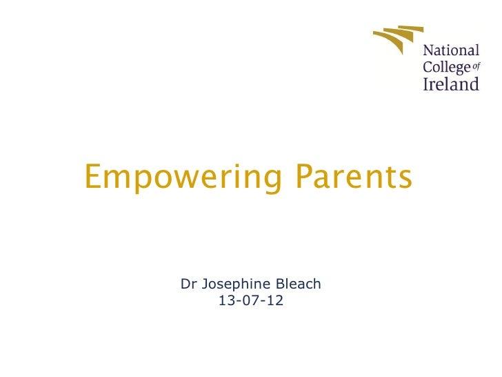 Empowering Parents     Dr Josephine Bleach          13-07-12