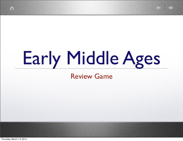 Early Middle Ages Review Game Thursday, March 13, 2014