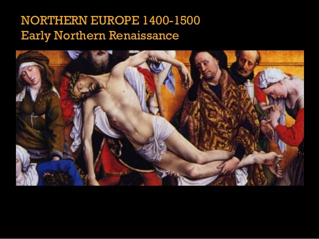 NORTHERN EUROPE 1400-1500Early Northern Renaissance