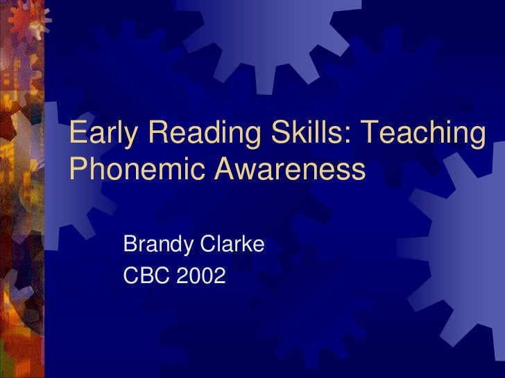 Early Reading Skills: TeachingPhonemic Awareness   Brandy Clarke   CBC 2002