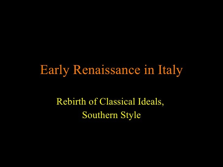 Early Renaissance in Italy Rebirth of Classical Ideals,  Southern Style