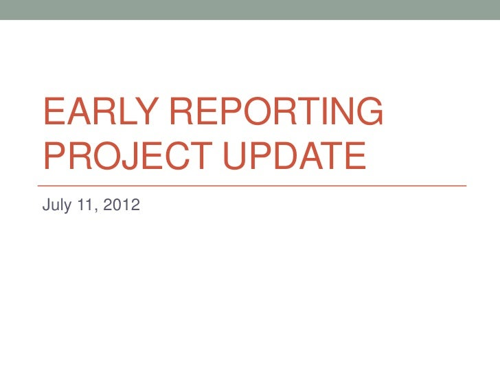 EARLY REPORTINGPROJECT UPDATEJuly 11, 2012