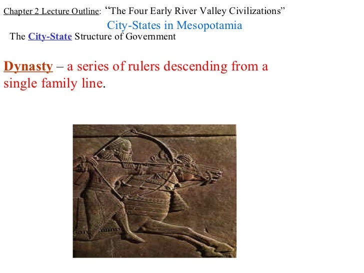 """Chapter 2 Lecture Outline: """"The Four Early River Valley Civilizations""""                         City-States in Mesopotamia ..."""