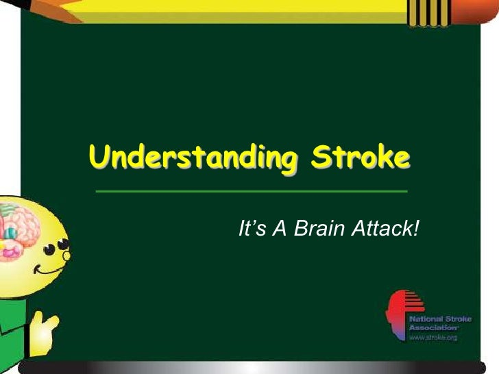 Understanding Stroke         It's A Brain Attack!