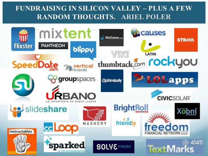 FUNDRAISING IN SILICON VALLEY – PLUS A FEW RANDOM THOUGHTS.  ARIEL POLER