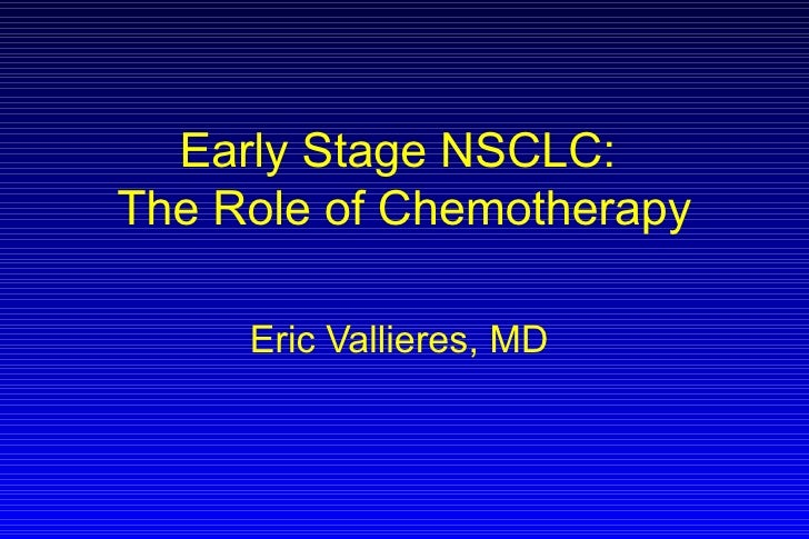 Early Stage NSCLC:  The Role of Chemotherapy Eric Vallieres, MD