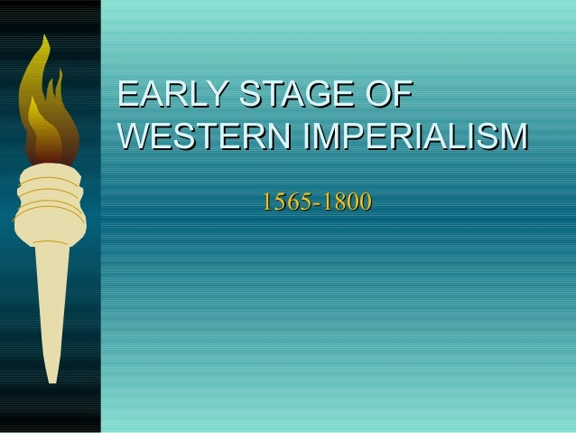 EARLY STAGE OFEARLY STAGE OF WESTERN IMPERIALISMWESTERN IMPERIALISM 1565-18001565-1800