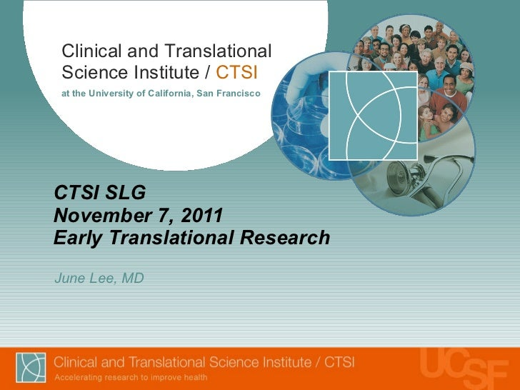 CTSI SLG November 7, 2011 Early Translational Research June Lee, MD