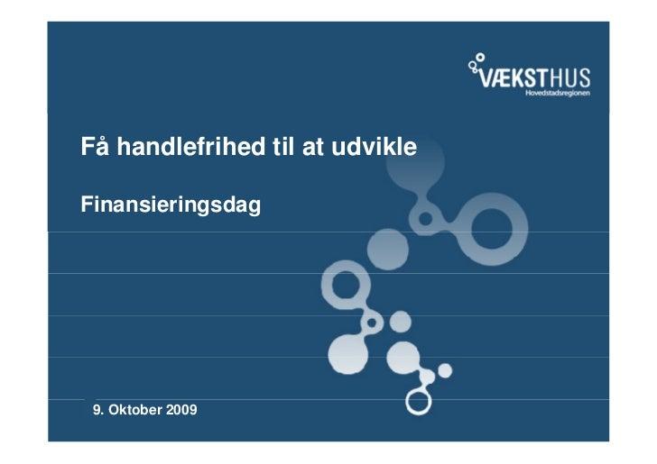 Få handlefrihed til at udvikleFinansieringsdag 9. Oktober 2009